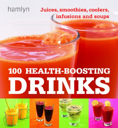 9780600613282: 100 Health-Boosting Drinks: Juices, Smoothies, Coolers, Infusions and Soups