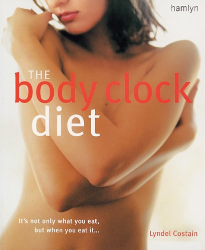 9780600613343: The Body Clock Diet: The Easy Weight Loss Plan That Works Your Body's Natural Biorhythms