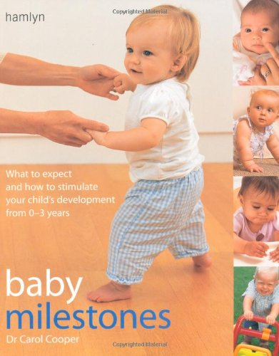 9780600613541: Baby Milestones: What to Expect and How To Stimulate Your Child's Development from 0-3 Years