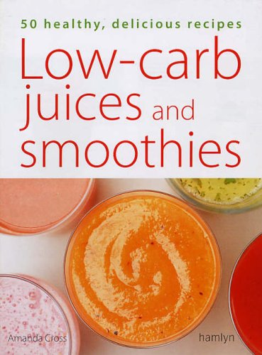 9780600613596: Low-Carb Juices and Smoothies: 50 Delicious Low-Carbohydrate Recipes (Hamlyn Food & Drink)