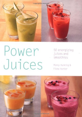 Power Juices: 50 Energizing Juices and Smoothies: Fiona Hunter, Penny