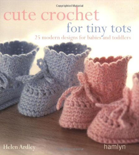 9780600614258: Cute Crochet for Tiny Tots: 25 Modern Designs for Babies and Toddlers