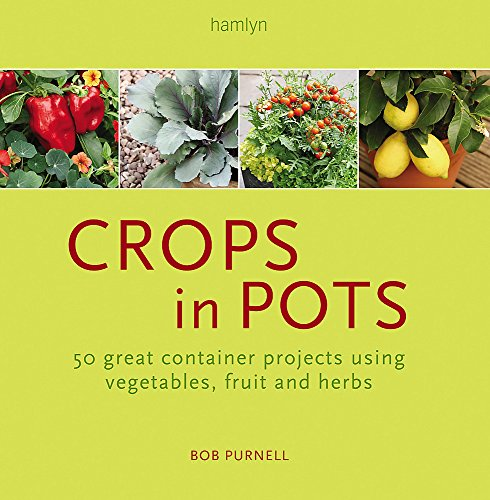 9780600615514: Crops in Pots: 50 Great Container Projects Using Vegetables, Fruit and Herbs