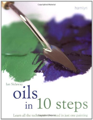 9780600615750: Oils in 10 Steps: Learn All the Techniques You Need In Just One Painting