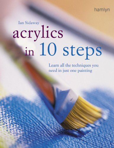 9780600615927: Acrylics in 10 Steps: Learn All the Techniques You Need in One Painting