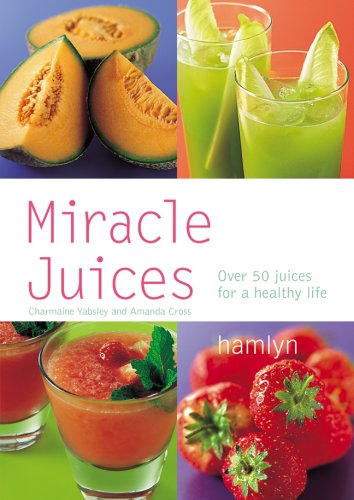 9780600616061: Miracle Juices: Over 50 Juices for a Healthy Life