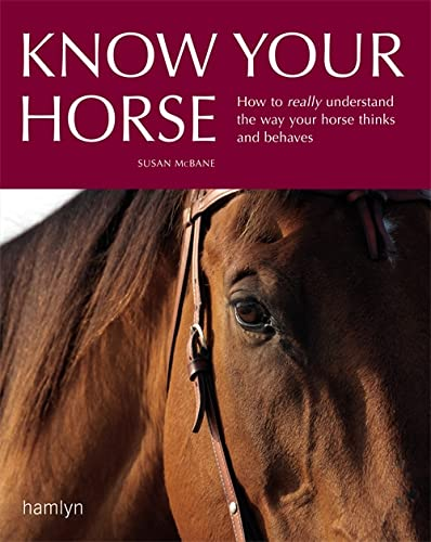 Know Your Horse: How to Really Understand the Way Your Horse Thinks and Behaves (0600616630) by McBane, Susan