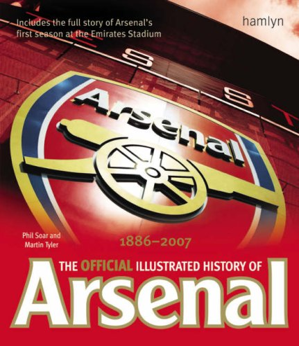 The Official Illustrated History of Arsenal 1886-2007 (0600617041) by Phil Soar; Martin Tyler