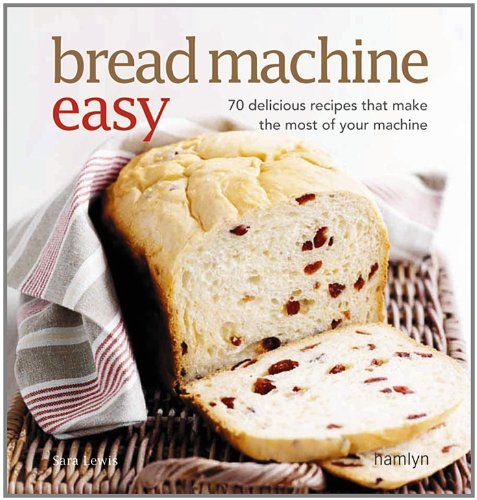 9780600617358: Bread Machine Easy: 70 Delicious Recipes That Make the Most of Your Machine