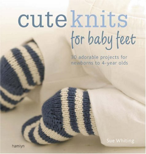9780600617846: Cute Knits for Baby Feet: 30 Adorable Projects for Newborns to 4 Year Olds