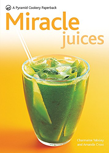 9780600619161: Miracle Juices: Over 40 Juices for a Healthy Life (Pyramids)