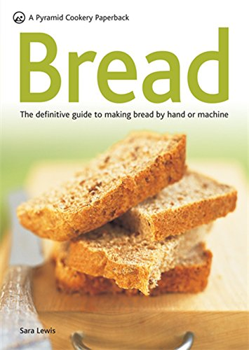 Bread: The Definitive Guide to Making Bread by Hand or Machine (Pyramid Paperbacks): Lewis, Sara