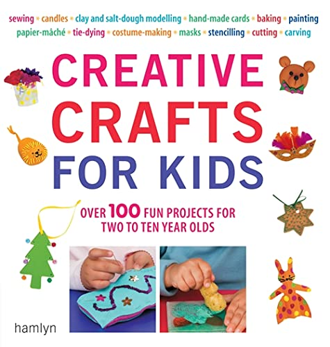9780600619260: Creative Crafts for Kids: Over 100 Fun Projects for Two to Ten Year Olds
