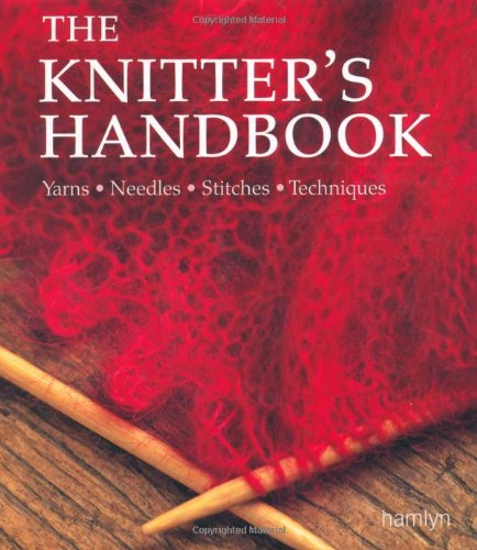 9780600619413: The Knitter's Handbook: Yarns - Needles - Stitches - Techniques (The Craft Library)