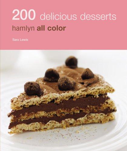 200 Delicious Desserts: Hamlyn All Color: Sara Lewis