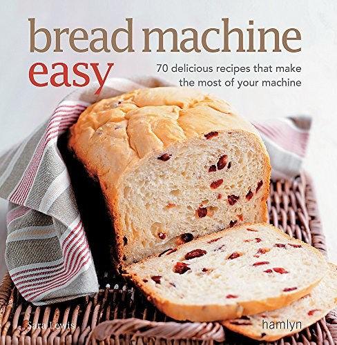 9780600621829: Bread Machine Easy: 70 Delicious Recipes That Make the Most of Your Machine