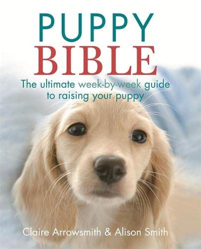 9780600624615: The Puppy Bible: The ultimate week-by-week guide to raising your puppy