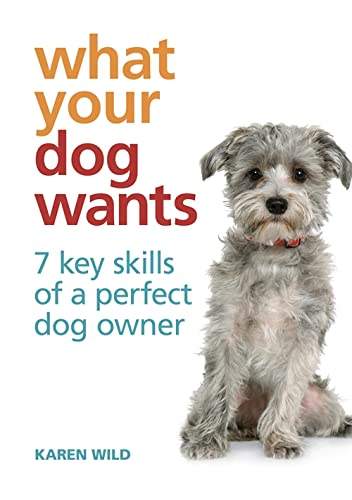 9780600624639: What Your Dog Wants: 7 Key Skills of a Perfect Dog Owner
