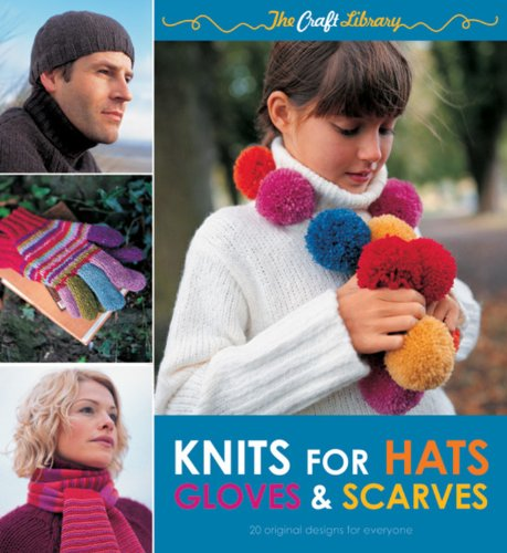 The Craft Library Knits for Hats, Gloves and Scarves: Louisa Harding