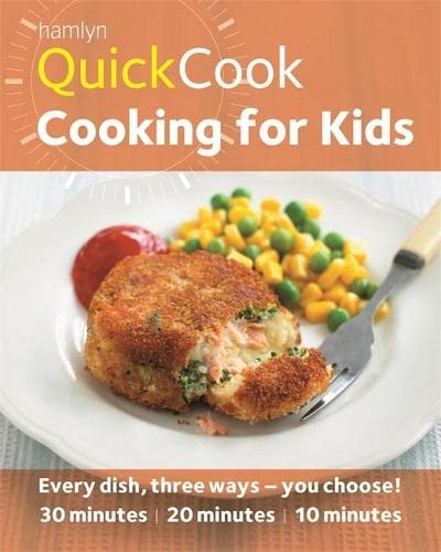 9780600625261: Hamlyn Quickcook: Cooking for Kids: Every Dish, Three Ways - You Choose! : 30 Minutes, 20 Minutes, 10 Minutes