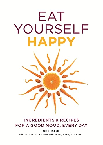 9780600627050: Eat Yourself Happy: Ingredients & Recipes for a Good Mood, Every Day