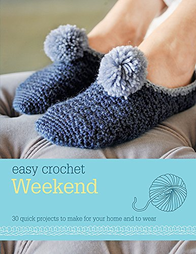 9780600628378: Easy Crochet: Weekend: 30 Quick Projects to Make for Your Home and to Wear