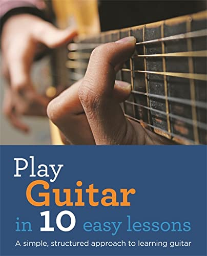 9780600629962: Play Guitar in 10 Easy Lessons: A Simple, Structured Approach to Learning Guitar
