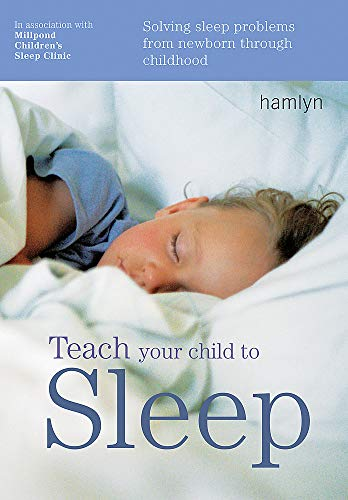 9780600634065: Teach Your Child to Sleep: Solving Sleep Problems from Newborn Through Childhood