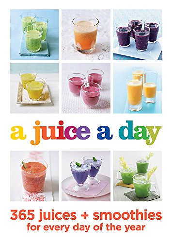 9780600634577: A Juice a Day: 365 juices + smoothies for every day of the year