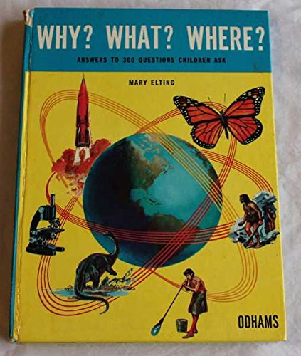 Why? What? Where? Answers To 300 Questions Children Ask: Elting, Mary