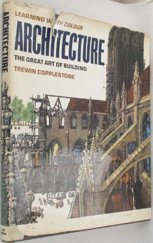 Learning with Colour: Architecture The Great Art: Copplestone, Trewin