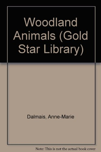 Woodland Animals (Gold Star Library) (060107212X) by Dalmais, Anne-Marie
