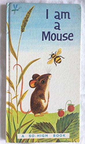 9780601087075: I am a Mouse (So High Books)