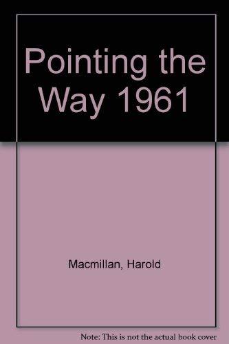 Pointing the Way 1961 Macmillan, Harold