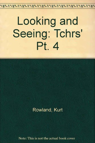 Looking and Seeing: Tchrs' Pt. 4: Rowland, Kurt
