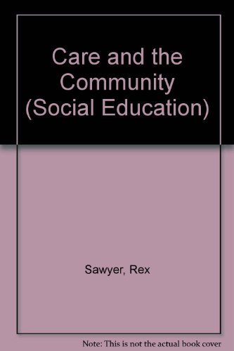 Care and the Community (Social Education) (9780602212353) by Rex Sawyer; John White
