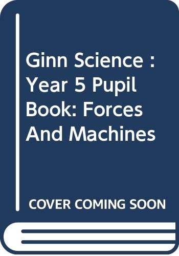 9780602255213: Ginn Science : Year 5 Pupil Book: Forces And Machines