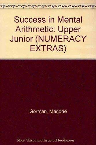 Success in Mental Arithmetic: Upper Junior (NUMERACY: Marjorie Gorman