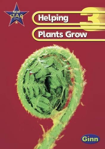 9780602298982: New Star Science Yr3/P4: Helping Plants Grow Pupil's Book (STAR SCIENCE NEW EDITION)