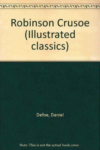 Robinson Crusoe (Illustrated Classics): Defoe, Daniel