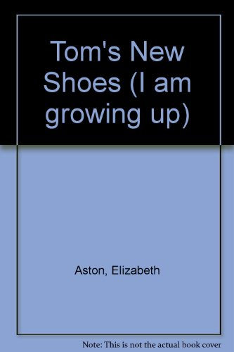 Tom's New Shoes (I am growing up) (0603007554) by Aston, Elizabeth; Blaney, Martine