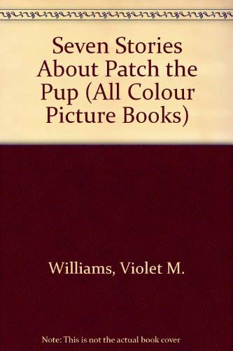 Seven Stories About Patch the Pup (All Colour Picture Books) (0603015654) by Violet M. Williams
