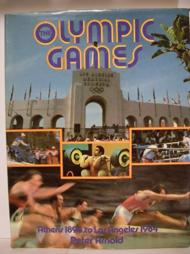 The Olympic Games; Athens 1896 to Los: Arnold, Peter