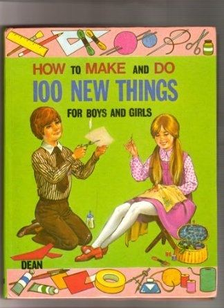 How to Make and Do: 100 New Things for Boys and Girls (060305269X) by Violet M Williams