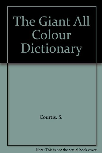 The Giant All Colour Dictionary: Courtis, S., Watters,