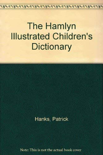 The Hamlyn Illustrated Children's Dictionary (0603554040) by Hanks, Patrick; Isaacs, Alan; Daintith, John