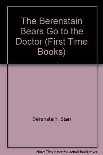 9780606003933: The Berenstain Bears Go to the Doctor (First Time Books)