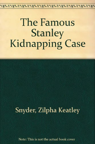 The Famous Stanley Kidnapping Case: Zilpha Keatley Snyder