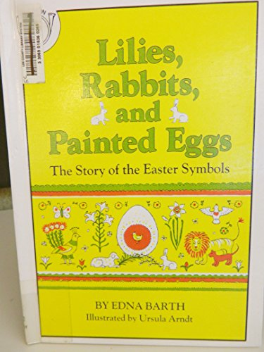 9780606005081: Lilies, Rabbits and Painted Eggs: The Story of the Easter Symbols