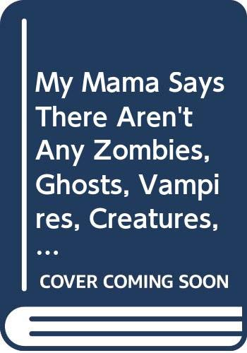 9780606005340: My Mama Says There Aren't Any Zombies, Ghosts, Vampires, Creatures, Demons, Monsters, Fiends, Goblins or Things